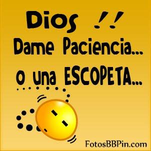 Dios Dame Paciencia...