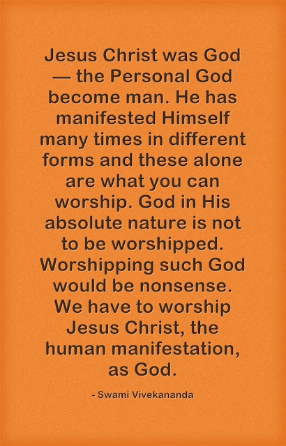 Jesus Christ was God — the Personal God become man. He has manifested Himself many times in different forms and these alone are what you can worship. God in His absolute nature is not to be worshipped. Worshipping such God would be nonsense. We have to worship Jesus Christ, the human manifestation, as God.