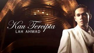 Lah Ahmad - Kau Tercipta MP3