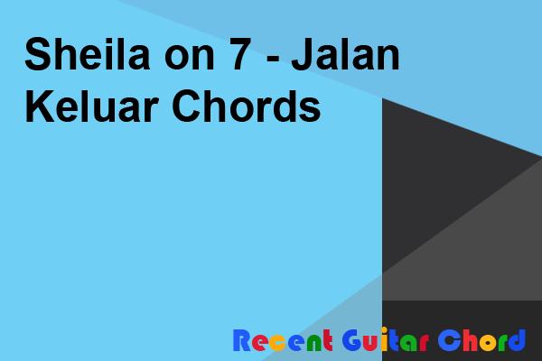 Guitar Chord Sheila on 7 - Jalan Keluar Chords