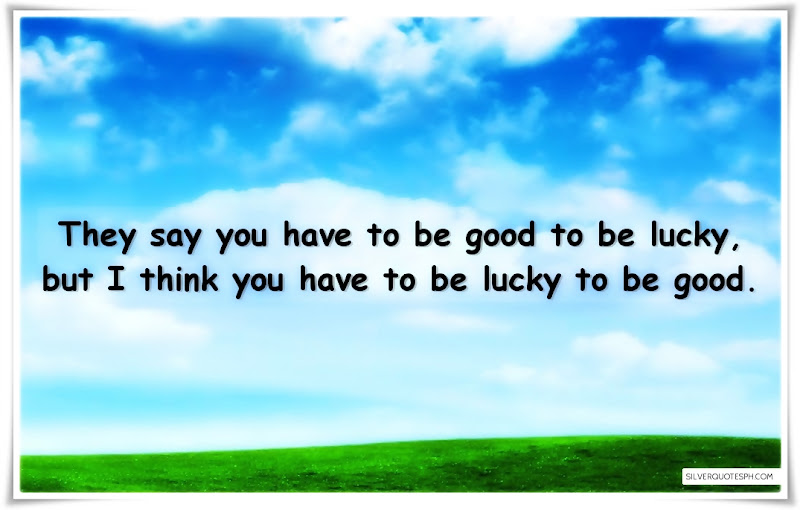 They Say You Have To Be Good To Be Lucky, Picture Quotes, Love Quotes, Sad Quotes, Sweet Quotes, Birthday Quotes, Friendship Quotes, Inspirational Quotes, Tagalog Quotes