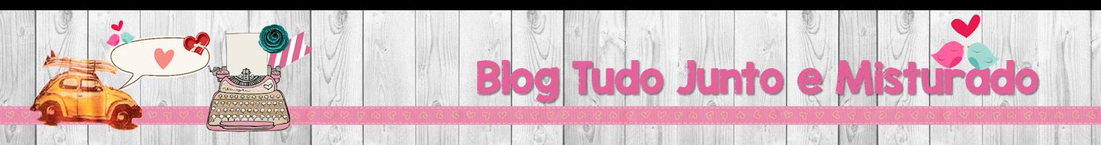 Blog Tudo Junto e Misturado