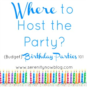 Tips on Choosing a Birthday Party Venue, from Serenity Now blog