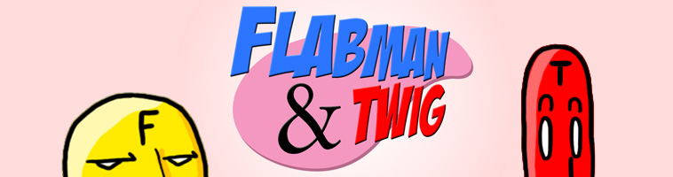 Flabman and Twig
