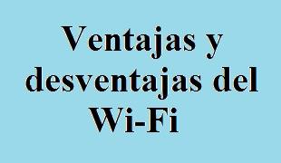 Ventajas, Desventajas, Wi-Fi, Tecnología Informática