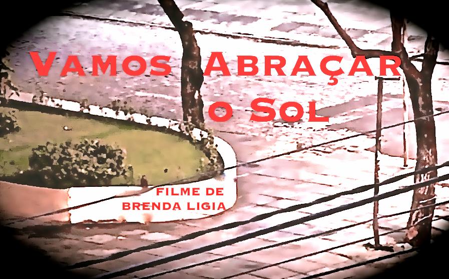 """""""Vamos Abraçar o Sol"""". Direção: Brenda Ligia."""