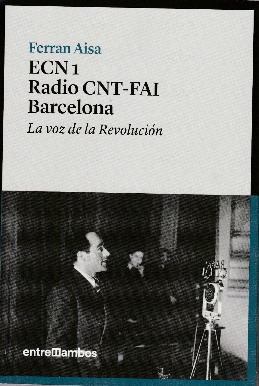 """ECN 1 RADIO CNT-FAI BARCELONA. LA VOZ DE LA REVOLUCIÓN"". Nou llibre de FERRAN AISA."