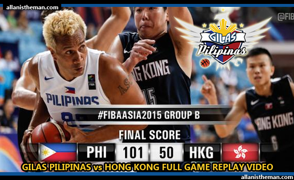 FIBA Asia 2015: Gilas Pilipinas vs Hong Kong FULL GAME REPLAY VIDEO