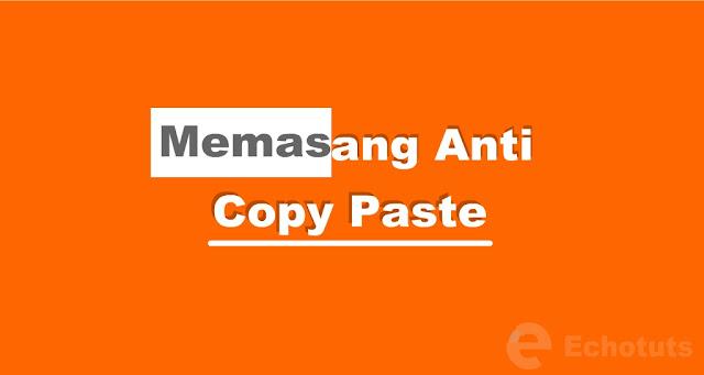 Melindungi post Cara Memasang Anti Copy Paste Blogger - echotuts