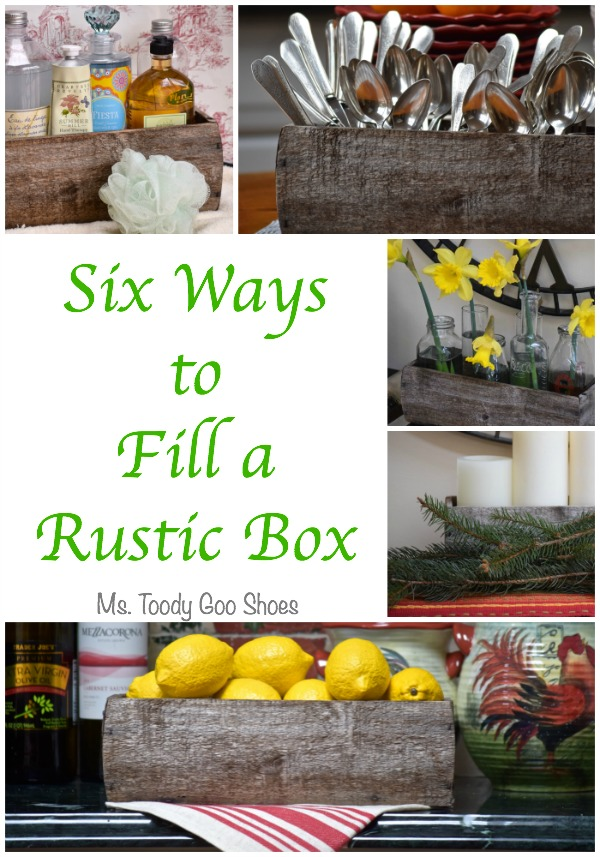 Six Ways to Fill a Rustic Box | Ms. Toody Goo Shoes