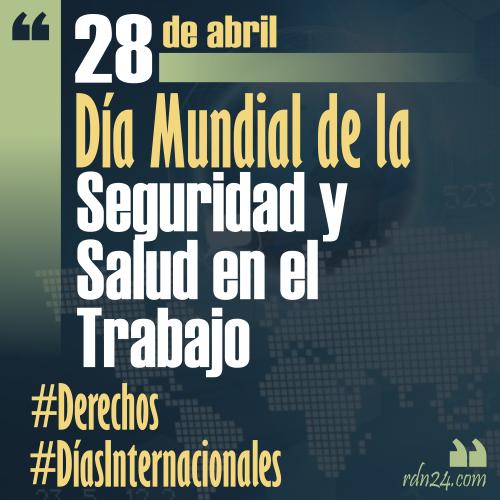 28 de abril – Día Mundial de la Seguridad y Salud en el Trabajo #DíasInternacionales
