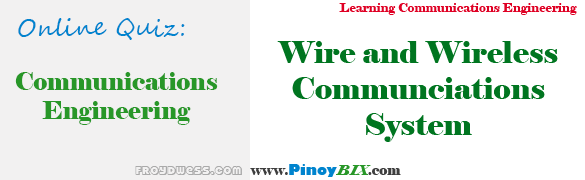 Quiz in Wire and Wireless Communications System