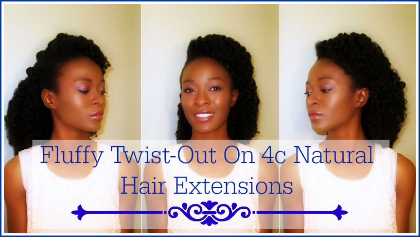 Fluffy 4c Twist Out With Hair Extensions Is The Perfect Natural