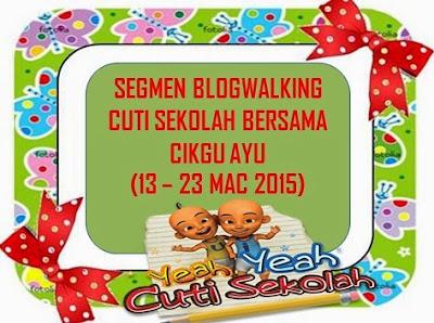 SEGMEN : blogwalking CUTI SEKOLAH bersama cikgu ayu
