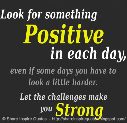 look for something positive in each day even if some days