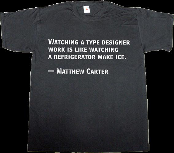 typography typographer type design Matthew Carter brilliant sentence design designer graphic design t-shirt ephemeral-t-shirts