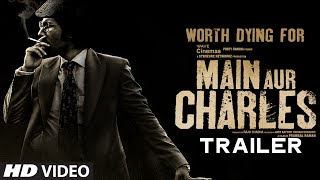 'Main Aur Charles' Official Trailer _ Randeep Hooda, Richa Chadda _ T-Series