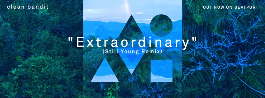 Clean Bandit  Extraordinary Still Young Remix