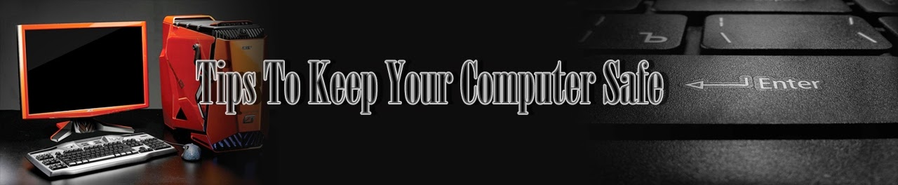 Tips To Keep Your Computer Safe