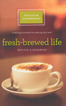 Fresh-Brewed Life: A Stirring Invitation to Wake Up Your Life