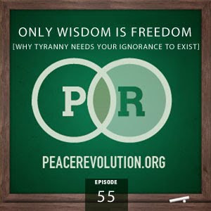 Peace Revolution: Episode055 - Only Wisdom Is Freedom