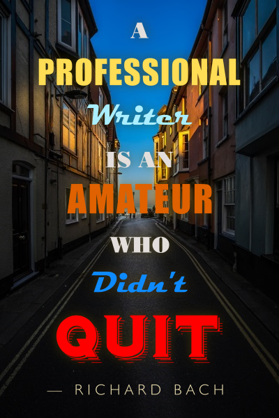 A professional writer is an amateur who didn't quit. Richard Bach.