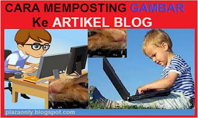 Cara Memposting Gambar ke Artikel Blog