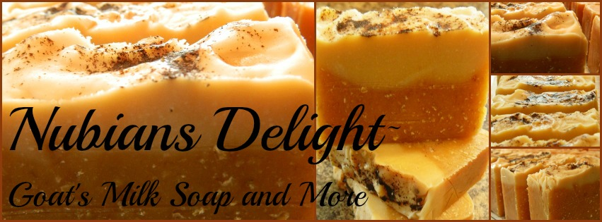 Nubians Delight~                                             Goats Milk Soap and More