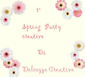 1° Spring Party Creativo di Dolcezze Creative