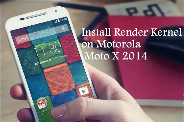 Install render kernel on Motorola moto X 2014 Victara