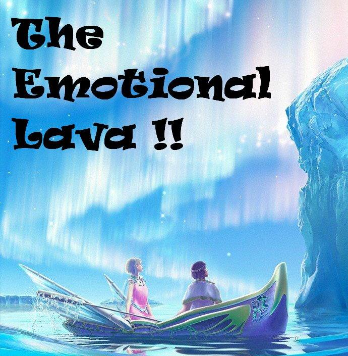 The Emotional Lava !!