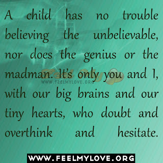 A child has no trouble believing the unbelievable