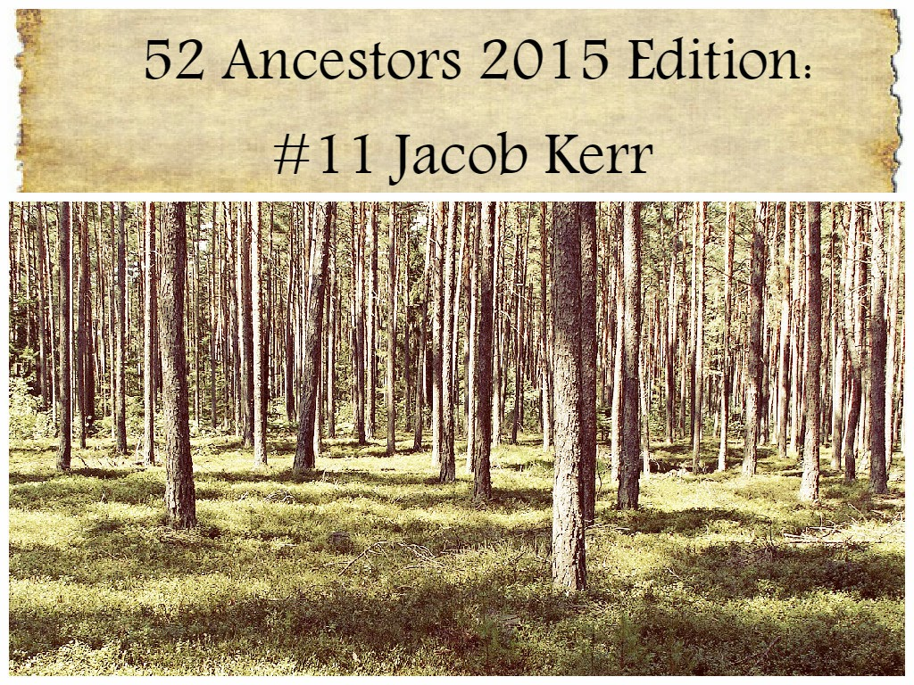 52 Ancestors 2015 Edition:  #11 My Paternal 3rd Great Grandfather Jacob Kerr --How Did I Get Here? My Amazing Genealogy Journey