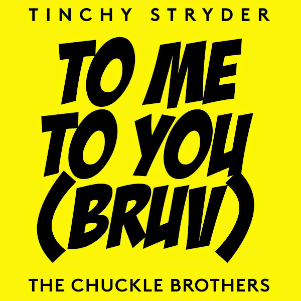 Tinchy Stryder & The Chuckle Brothers - To Me, To You (Bruv) - Single Cover