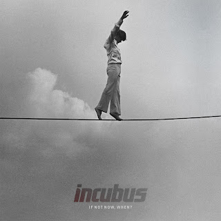 Incubus - If Not Now, When? Lyrics