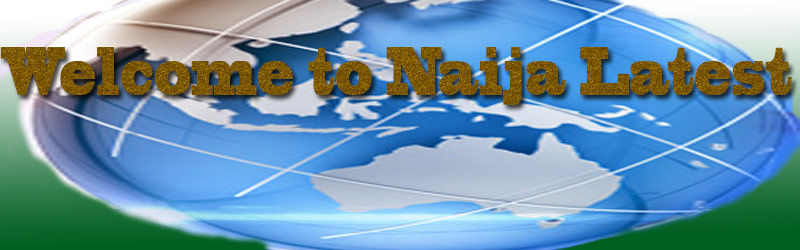 Naija Latest News And More