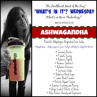 Ashwagandha - 'What's In It'? Wednesday - The Healthiest Meal of the Day - Shakeology has over 70 vitamins, nutrients and super foods...what are they and what do they do?, www.HealthyFitFocused.com Julie Little