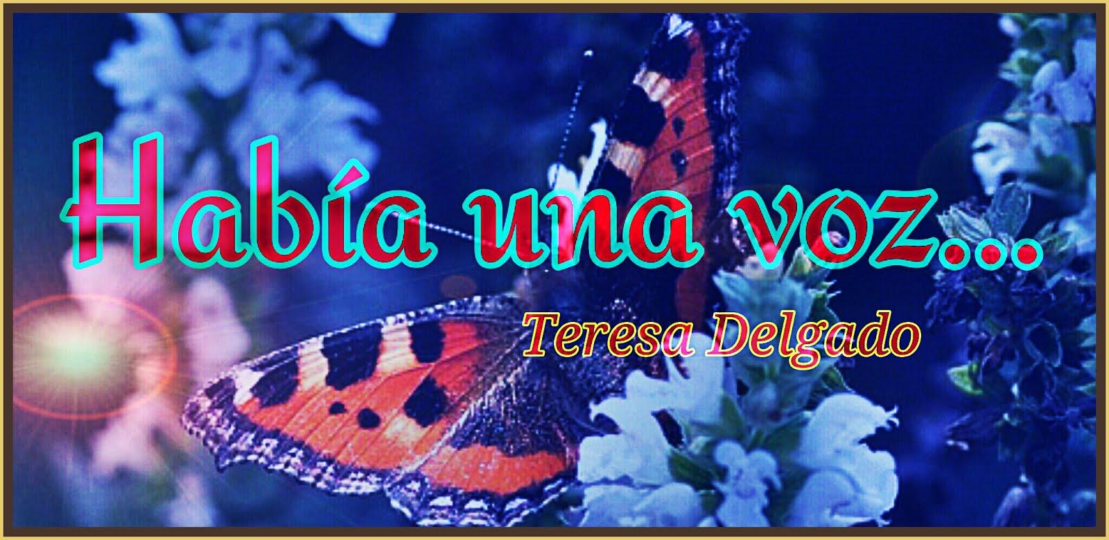 HABÍA UNA VOZ...( Teresa Delgado)