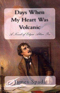 Days When My Heart Was Volcanic a novel of Edgar Allan Poe