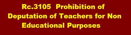 Rc.3105  Prohibition of  Deputation of Teachers