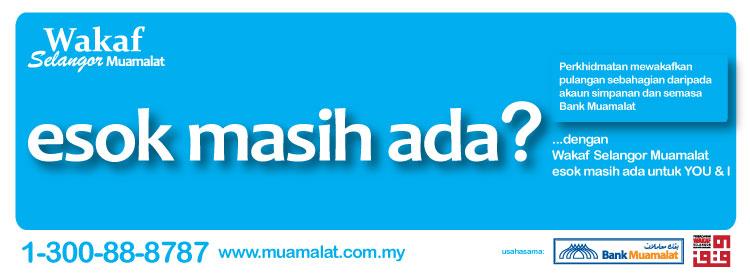 Wakaf Selangor Muamalat...Esok Masih Ada...Untuk You and I....