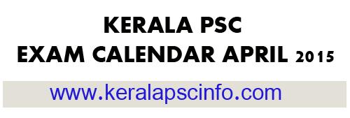 KERALA PSC EXAM CALENDAR APRIL 2015, KPSC Exam calendar April 2015, KPSC Exam Schedule April 2015, Download exam calendar april 2015,