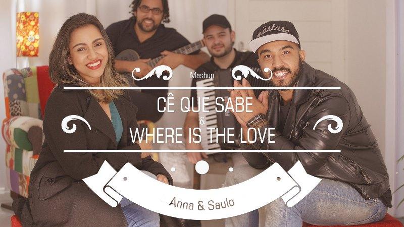 Anna e Saulo - Cê Que Sabe / Where Is The Love