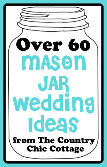 Over 60 Mason Jar Wedding Ideas -- tons of great ideas here!  Pin now read later.
