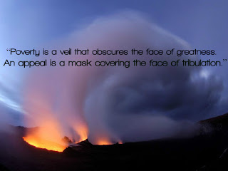 """Poverty is a veil that obscures the face of greatness. An appeal is a mask covering the face of tribulation."""