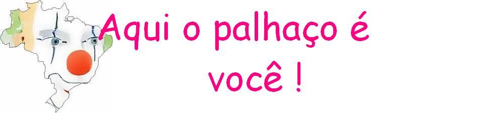 Resultado de imagem para brasil onde voce e o palhaço