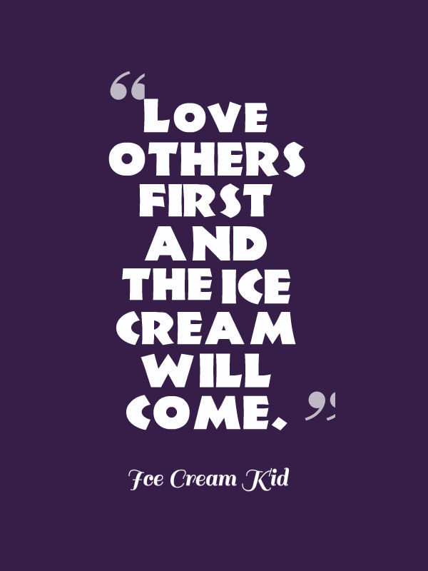 Love Others First And The Ice Cream Will Come Kid
