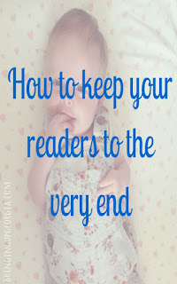 How To Keep Your Readers To The Very End