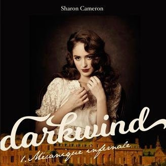 Darkwind, tome 1 : Mécanique Infernale de Sharon Cameron