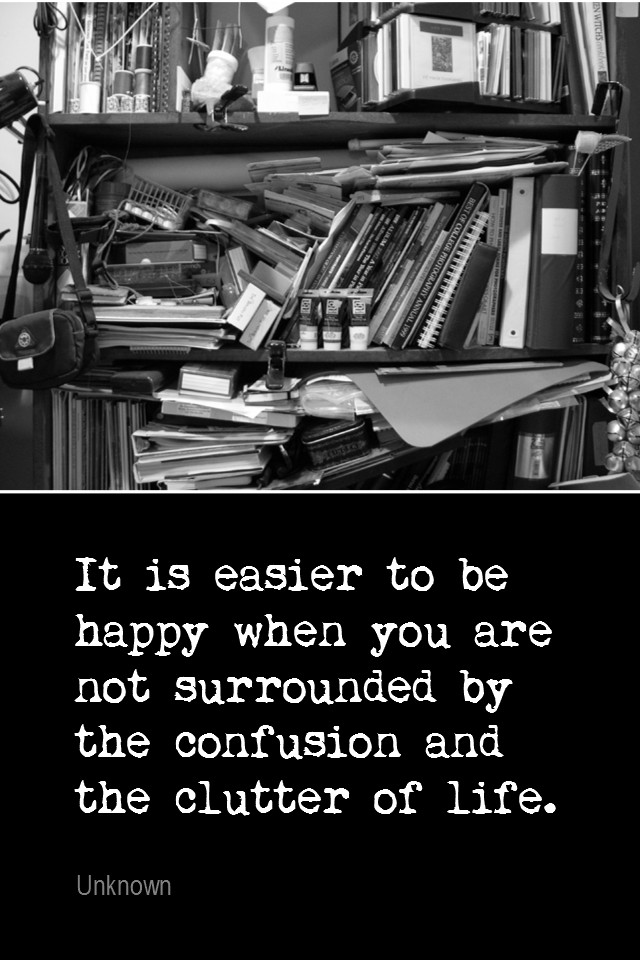 visual quote - image quotation for SIMPLICITY - It is easier to be happy when you are not surrounded by the confusion and the clutter of life. - Unknown